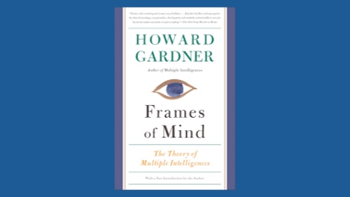 Frames of Mind: Theory of Multiple Intelligences